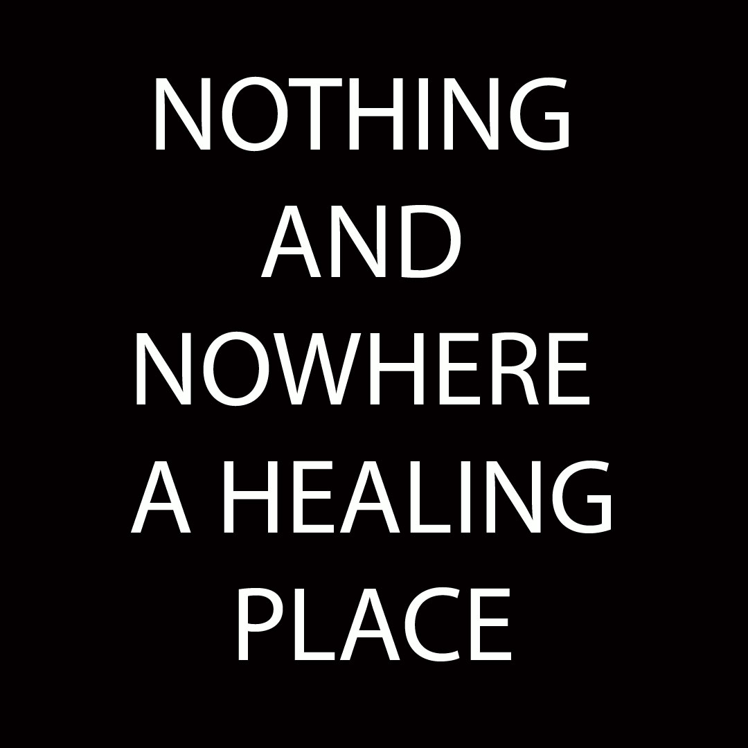 nothing and nowhere a healing place